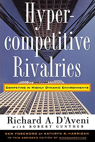 9780028741123: Hypercompetitive Rivalries: Competing in Highly Dynamic Environments