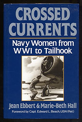 Crossed Currents: Navy Women from Wwi to: Ebbert, Jean, Hall,