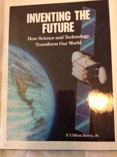 9780028810294: Inventing the Future: How Science and Technology Transform Our World