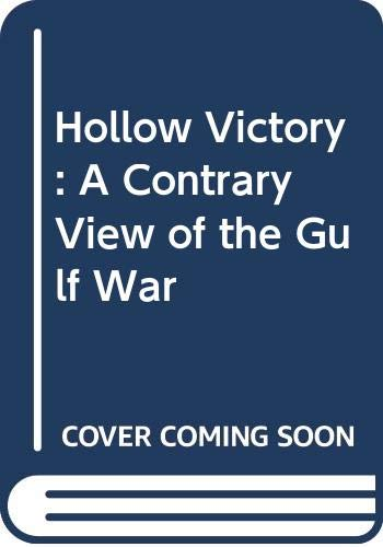 9780028810461: Hollow Victory: A Contrary View of the Gulf War