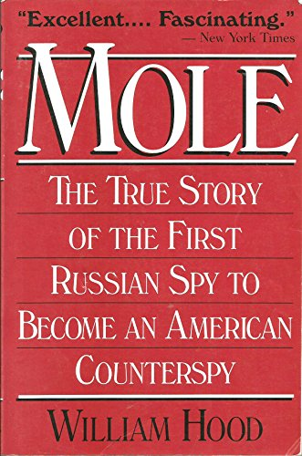 Mole - The True Story of the First Russian Spy to Become an American Counterspy: Hood, William