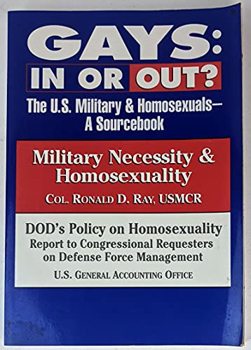 9780028810805: Gays: In or Out? : The U.S. Military & Homosexuals : A Source Book : Military Necessity & Homosexuality/Dod's Policy on Homosexuality/2 Books in 1