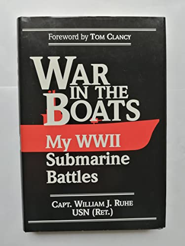 War in the Boats: My World War II Submarine Battles: Ruhe, William J.