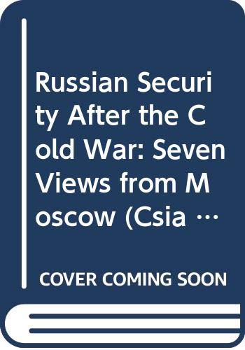 9780028810881: Russian Security After the Cold War: Seven Views from Moscow (Csia Studies in International Security)