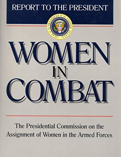 9780028810911: Women in Combat: Report to the President : Presidential Commission on the Assignment of Women in the Armed Forces (Ausa Institute of Land Warfare)