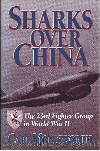 Sharks Over China: The 23rd Fighter Group in World War II: Molesworth, Carl (AUTOGRAPHED)/Holloway,...