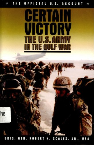 Certain Victory: The U.S. Army in the Gulf War: Scales, Robert H. Jr.