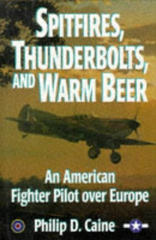 9780028811154: Spitfires, Thunderbolts, and Warm Beer: An American Fighter Pilot over Europe (World War II Commemorative)