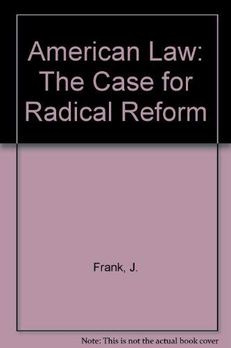 American Law: The Case for Radical Reform: Frank, J.