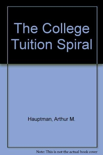 9780028971872: The College Tuition Spiral: An Examination of Why Charges Are Increasing