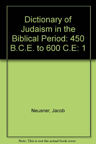 9780028972886: Dictionary of Judaism in the Biblical Period: 450 B.C.E. to 600 C.E: 1