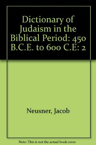 9780028972893: Dictionary of Judaism in the Biblical Period: 450 B.C.E. to 600 C.E: 2