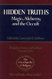 9780028974040: Hidden Truths: Magic, Alchemy and the Occult (Religion, history & culture: selections from the Encyclopedia of Religion)