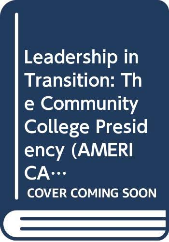 9780028974415: Leadership in Transition: The Community College Presidency (AMERICAN COUNCIL ON EDUCATION/ORYX PRESS SERIES ON HIGHER EDUCATION)