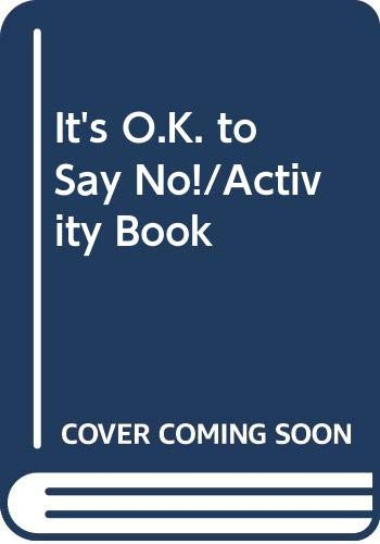 9780028987026: It's O.K. to Say No!/Activity Book