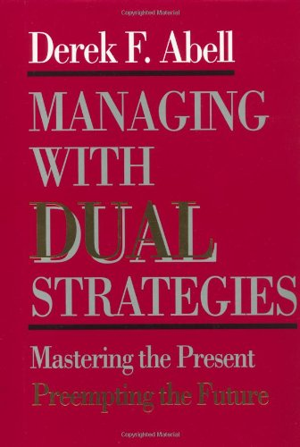 9780029001455: Managing with Dual Strategies: Mastering the Present - Preempting the Future