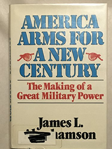 9780029001905: America Arms for a New Century: The Making of a Great Military Power