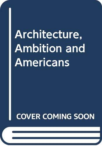 9780029006702: Architecture, Ambition and Americans