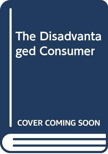 9780029006900: The Disadvantaged Consumer