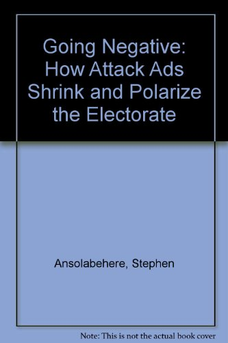 9780029007327: Going negative: How Attack Ads Shrink and polarize the Electorate