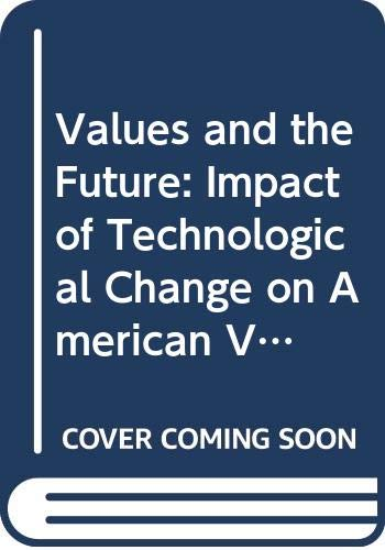 9780029011706: Values and the Future: Impact of Technological Change on American Values