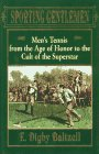 9780029013151: Sporting Gentlemen: Men's Tennis from the Age of Honor to the Cult of the Superstar