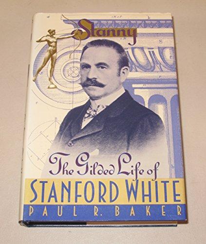 Stanny: The Gilded Life of Stanford White: Baker, Paul R.