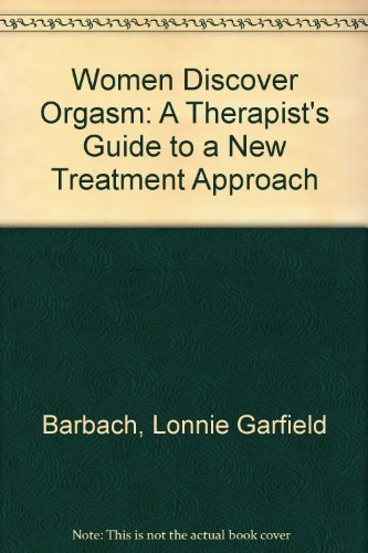 Women Discover Orgasm: A Therapist's Guide to a New Treatment Approach: Barbach, Lonnie ...