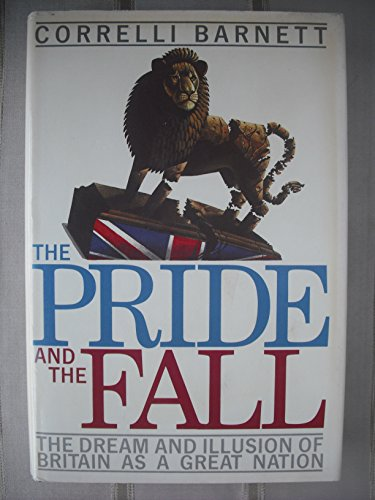 9780029018514: The Pride and the Fall: The Dream and Illusion of Britain as a Great Nation