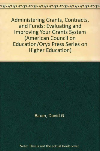 9780029019511: Administering Grants, Contracts, and Funds: Evaluating and Improving Your Grants System (American Council on Education/Oryx Press Series on Higher Education)