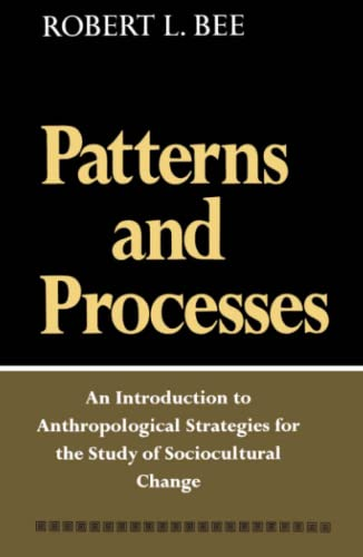 Patterns and Processes; An Introduction to Anthropological Strategies for the Study of ...