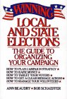 Winning Local and State Elections : The Guide to Organizing, Financing, and Targeting Your Campaign