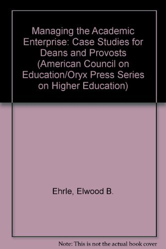 9780029026403: Managing the Academic Enterprise: Case Studies for Deans and Provosts (American Council on Education/Oryx Press Series on Higher Education)