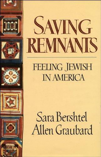 Saving Remnants: Feeling Jewish in America [First Printing] [Signed]: Bershtel, Sara; Graubard, ...