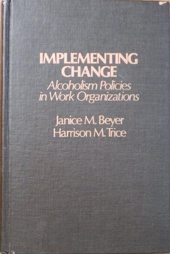 9780029034606: Implementing Change: Alcoholism Policies in Work Organizations
