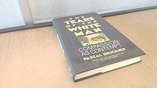 9780029041604: The Tears of the White Man: Compassion As Contempt