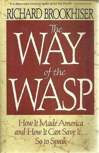 9780029047224: The Way of the W.A.S.P.: How it Made America and How it Can Save it...So to Speak