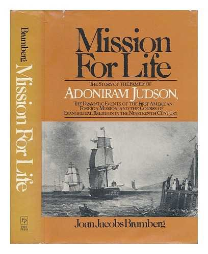 9780029051009: Mission for Life: The Story of the Family of Adoniram Judson, the Dramatic Events of the First American Foreign Mission, and the Course of Evangelica