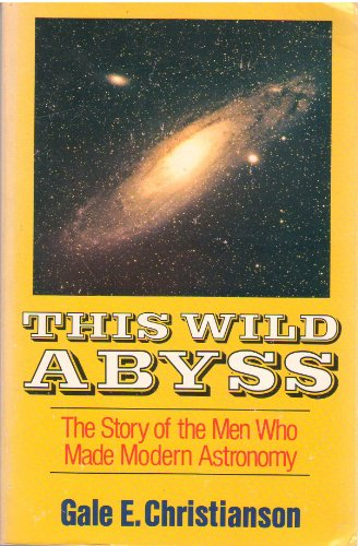 9780029056608: This Wild Abyss: The Story of the Men Who Made Modern Astronomy
