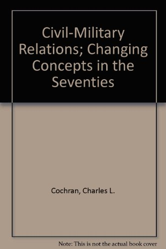 9780029056707: Civil-Military Relations; Changing Concepts in the Seventies