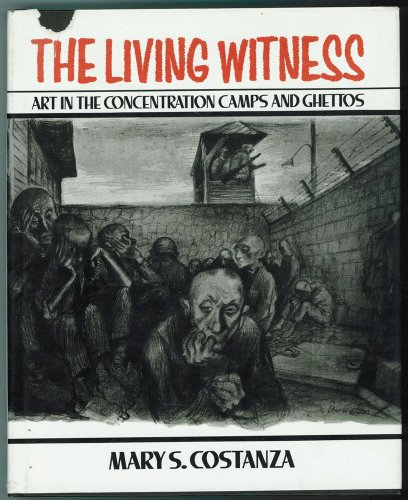 9780029066607: The Living Witness: Art in the Concentration Camps and Ghettos