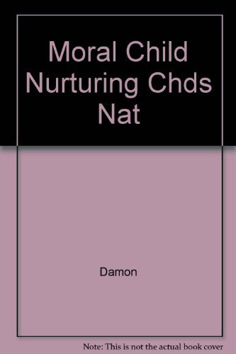 9780029069325: The MORAL CHILD ( NURTURING CHDS NATURAL MORAL GROWTH)
