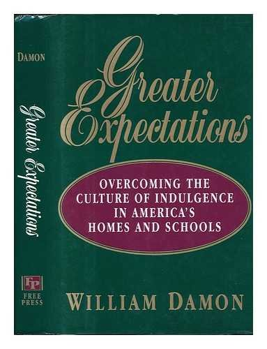 9780029069356: Greater Expectations: Overcoming the Culture of Indulgence in America's Homes and Schools