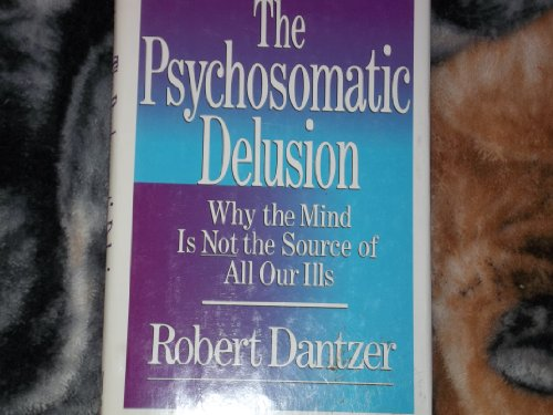 9780029069370: The Psychosomatic Delusion: Why the Mind is Not the Source of All Our Ills