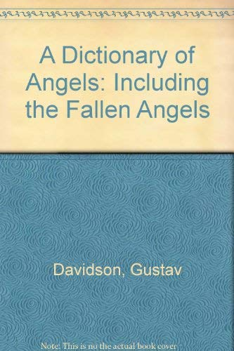 9780029070512: A Dictionary of Angels: Including the Fallen Angels