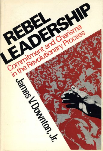 Rebel Leadership: Commitment and Charisma in the: Downton, James V.