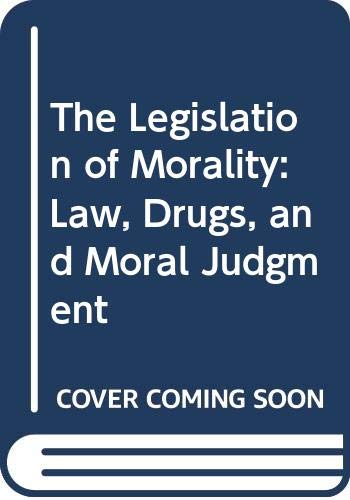 9780029086803: The Legislation of Morality: Law, Drugs, and Moral Judgment