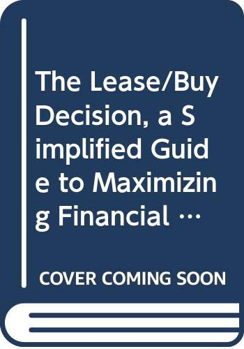 9780029094709: The Lease/Buy Decision, a Simplified Guide to Maximizing Financial and Tax Advantages in the 1980's