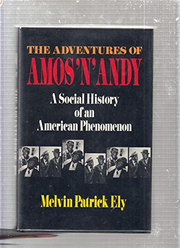 THE ADVENTURES OF AMOS 'N' ANDY: A SOCIAL HISTORY OF AN AMERICAN PHENOMENON