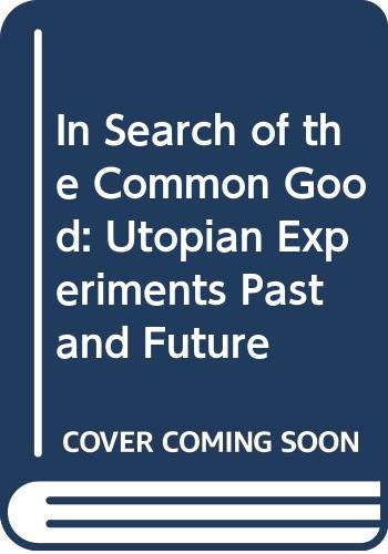 9780029096307: In Search of the Common Good: Utopian Experiments Past and Future